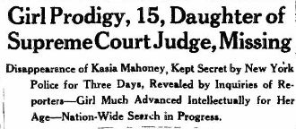 Girl Prodigy, 15, Daughter of Supreme Court Judge, Missing Disappearance of Kasia Mahoney, Kept Secret by New York Police for Three Days, Revealed by Inquiries of Reporters – Girl Much Advanced Intellectually for Her Age– Nation-Wide Search in Progress